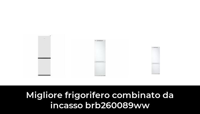 3 Migliore Frigorifero Combinato Da Incasso Brb260089ww nel 2021: dopo aver ricercato 29 opzioni