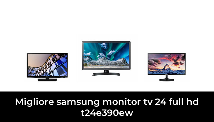6 Migliore Samsung Monitor Tv 24 Full Hd T24e390ew nel 2021: dopo aver ricercato 40 opzioni